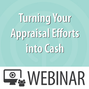 Turning your appraisal efforts into cash